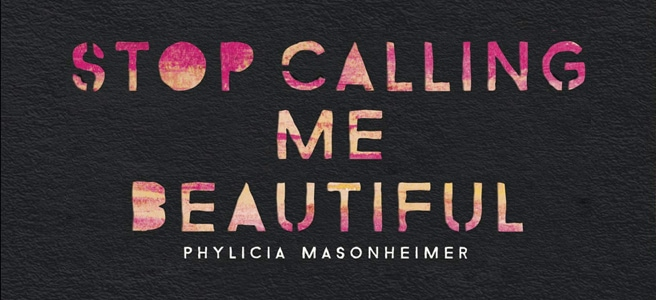 Stop Calling Me Beautiful by Phylicia Masonheimer (A Book Review)