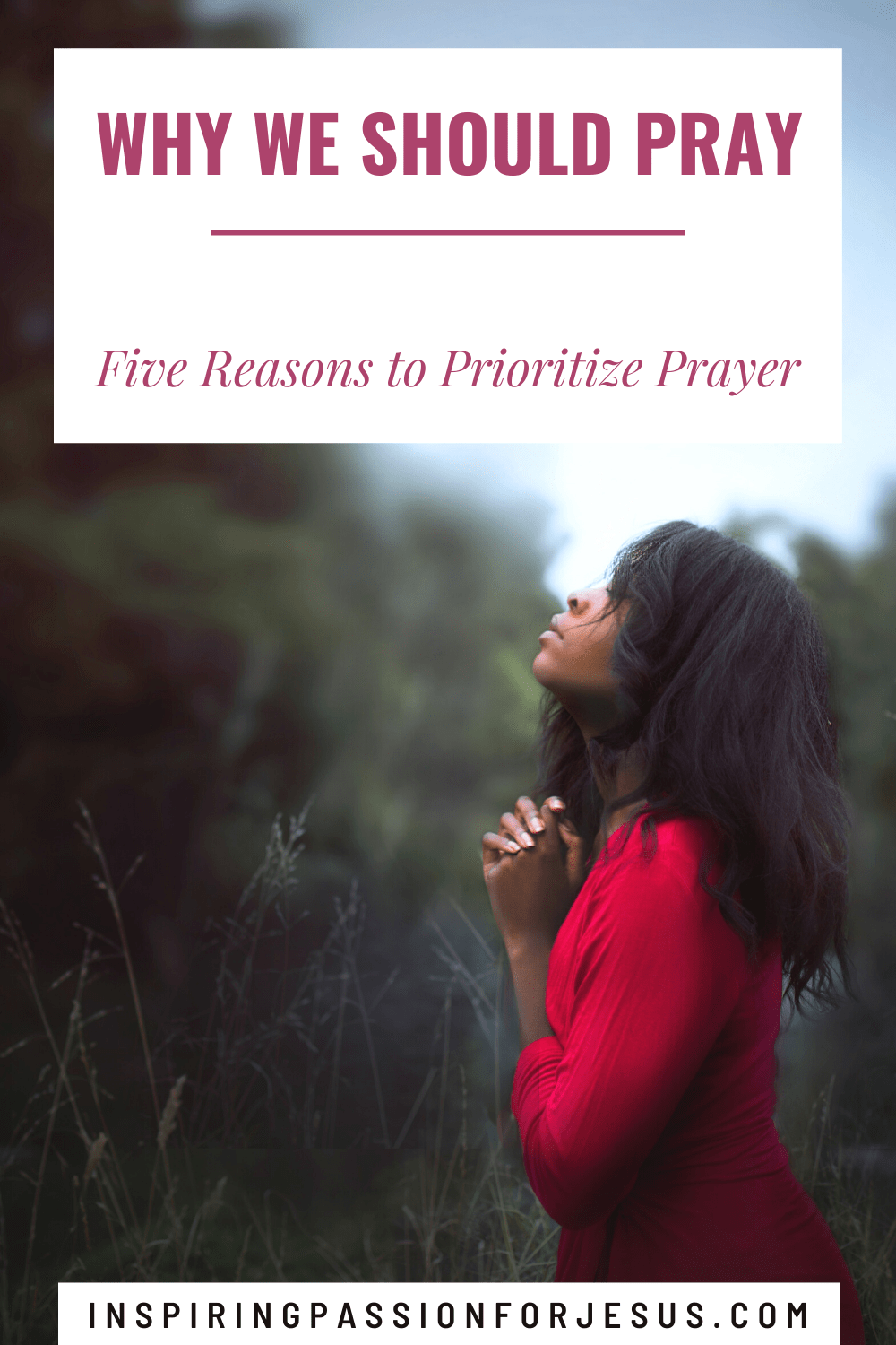 Why We Should Pray - Five Reasons to Prioritize Prayer
