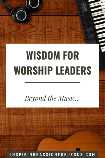 Wisdom for Worship Leaders - Beyond the Music